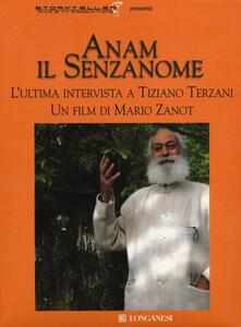 Ristorantezintonio.it Anam il senzanome. L'ultima intervista a Tiziano Terzani. DVD. Con libro Image