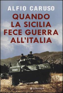 Quando la Sicilia fece guerra all'Italia - Alfio Caruso - copertina