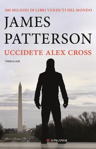 Libro Uccidete Alex Cross James Patterson