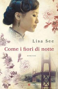 Foto Cover di Come fiori di notte, Libro di Lisa See, edito da Longanesi