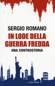 Foto Cover di In lode della guerra fredda. Una controstoria, Libro di Sergio Romano, edito da Longanesi