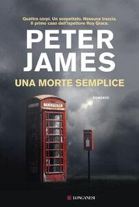 Foto Cover di Una morte semplice, Libro di Peter James, edito da Longanesi