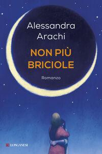 Libro Non più briciole Alessandra Arachi