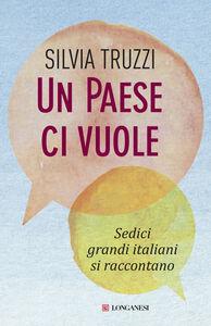 Libro Un Paese ci vuole. Sedici grandi italiani si raccontano Silvia Truzzi