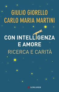 Libro Con intelligenza e amore. Ricerca e carità Giulio Giorello , Carlo Maria Martini