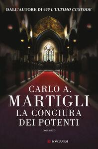 Foto Cover di La congiura dei potenti, Libro di Carlo A. Martigli, edito da Longanesi