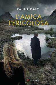 Libro L' amica pericolosa Paula Daly