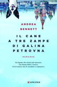 Libro Il cane a tre zampe di Galina Petrovna Andrea Bennett