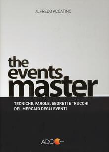 The events master. Tecniche, parole, segreti e trucchi del mercato degli eventi.pdf