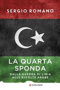 Libro La quarta sponda. Dalla guerra di Libia alle rivolte arabe Sergio Romano
