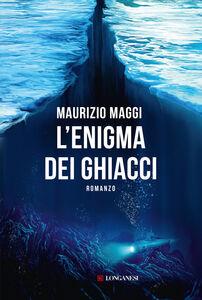 Foto Cover di L' enigma dei ghiacci, Libro di Maurizio Maggi, edito da Longanesi