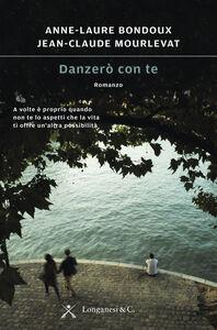 Libro Danzerò con te Anne-Laure Bondoux , Jean-Claude Mourlevat