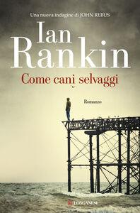 Libro Come cani selvaggi Ian Rankin