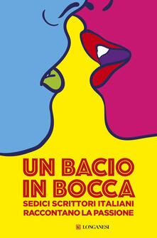 Un bacio in bocca. Sedici scrittori italiani raccontano la passione.pdf