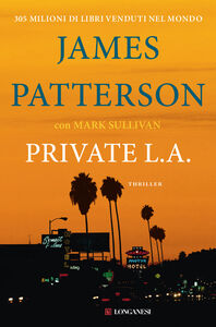 Foto Cover di Private L. A., Libro di James Patterson,Mark T. Sullivan, edito da Longanesi