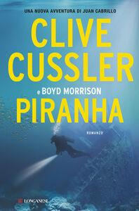 Foto Cover di Piranha, Libro di Clive Cussler,Boyd Morrison, edito da Longanesi