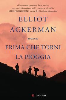Prima che torni la pioggia - Elisa Banfi,Elliot Ackerman - ebook
