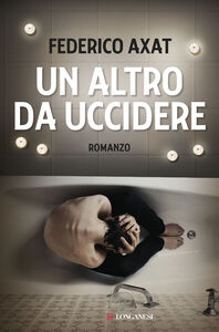 Foto Cover di Un altro da uccidere, Libro di Federico Axat, edito da Longanesi