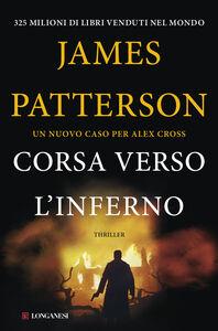 Foto Cover di Corsa verso l'inferno, Libro di James Patterson, edito da Longanesi