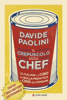 Il crepuscolo degli chef. Gli italiani e il cibo tra bolla mediatica e crisi dei consumi - Davide Paolini - copertina