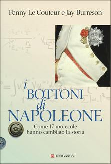 I bottoni di Napoleone. Come 17 molecole hanno cambiato la storia - Libero Sosio,Jay Burreson,Penny Le Couteur - ebook