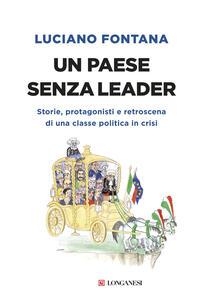 Un paese senza leader. Storie, protagonisti e retroscena di una classe politica in crisi - Luciano Fontana - copertina