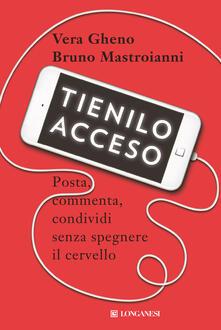 Tienilo acceso. Posta, commenta, condividi senza spegnere il cervello - Vera Gheno,Bruno Mastroianni - copertina