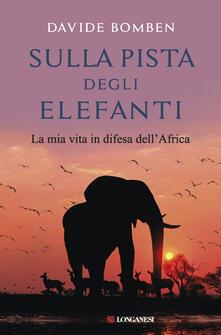 Daddyswing.es Sulla pista degli elefanti. La mia vita in difesa dell'Africa Image