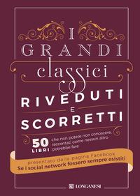 I I grandi classici riveduti e scorretti. 50 libri che non potete non conoscere, raccontati come nessun altro potrebbe fare