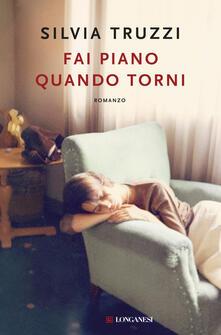 Fai piano quando torni - Silvia Truzzi - ebook