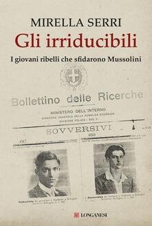 Listadelpopolo.it Gli irriducibili. I giovani ribelli che sfidarono Mussolini Image