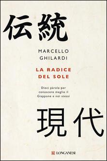 La radice del sole. Dieci parole per conoscere meglio il Giappone e noi stessi - Marcello Ghilardi - copertina