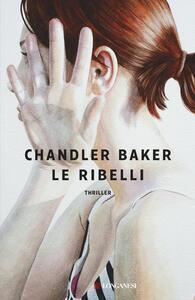 Libro Le ribelli Chandler Baker