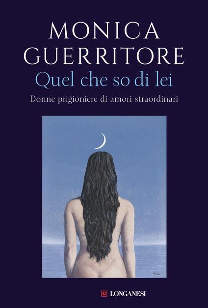 Quel che so di lei. Donne prigioniere di amori straordinari - Monica Guerritore - copertina