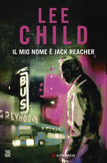 Il mio nome è Jack Reacher - Lee Child,Matteo Camporesi,Adria Tissoni - ebook