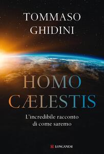 Libro Homo cælestis. L'incredibile racconto di come saremo Tommaso Ghidini
