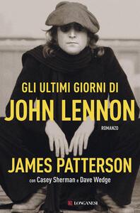 Libro Gli ultimi giorni di John Lennon James Patterson Casey Sherman Dave Wedge