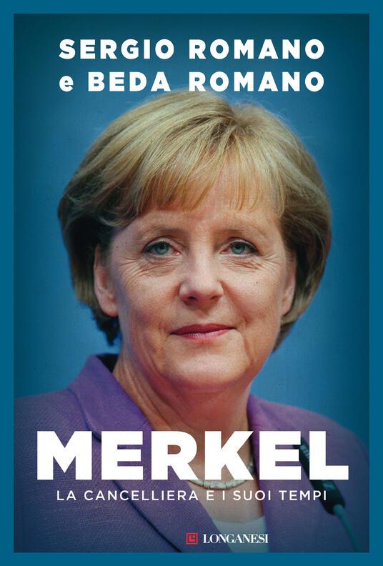 Merkel. La cancelliera e i suoi tempi - Sergio Romano,Beda Romano - copertina