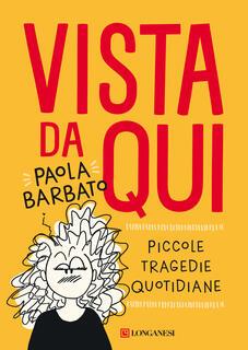 Libro Vista da qui. Piccole tragedie quotidiane Paola Barbato