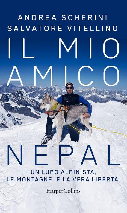 Il mio amico Nepal. Un lupo alpinista. Le montagne e la vera libertà - Andrea Scherini,Salvatore Vitellino - ebook