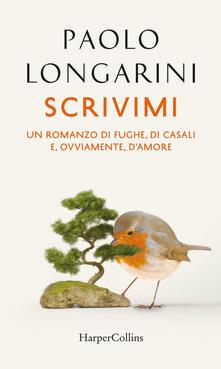 Scrivimi. Storia di fughe, di casali, e, ovviamente, d'amore - Paolo Longarini - ebook