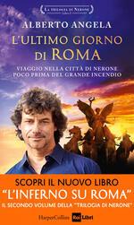 L' ultimo giorno di Roma. Viaggio nella città di Nerone poco prima del grande incendio. La trilogia di Nerone. Ediz. speciale. Vol. 1