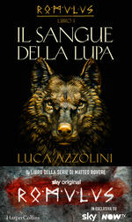 Il sangue della lupa. Romulus. Vol. 1