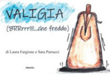 Criticalwinenotav.it Valigia (BRRrrr!!!... che freddo). Ediz. illustrata Image