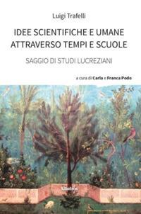 Idee scientifiche e umane attraverso tempi e scuole. Studi lucreziani - Trafelli Luigi - wuz.it