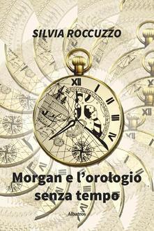Morgan e L'orologio Senza Tempo - Silvia Roccuzzo - ebook