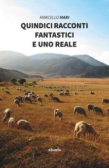 Quindici racconti fantastici e uno reale - Marcello Mari - copertina