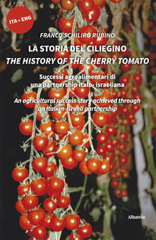 La storia del ciliegino-The history of the cherry tomato. Ediz. bilingue - Franco Schirilò Rubino - copertina