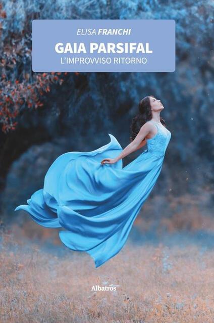 Gaia Parsifal. L'improvviso ritorno - Elisa Franchi - copertina