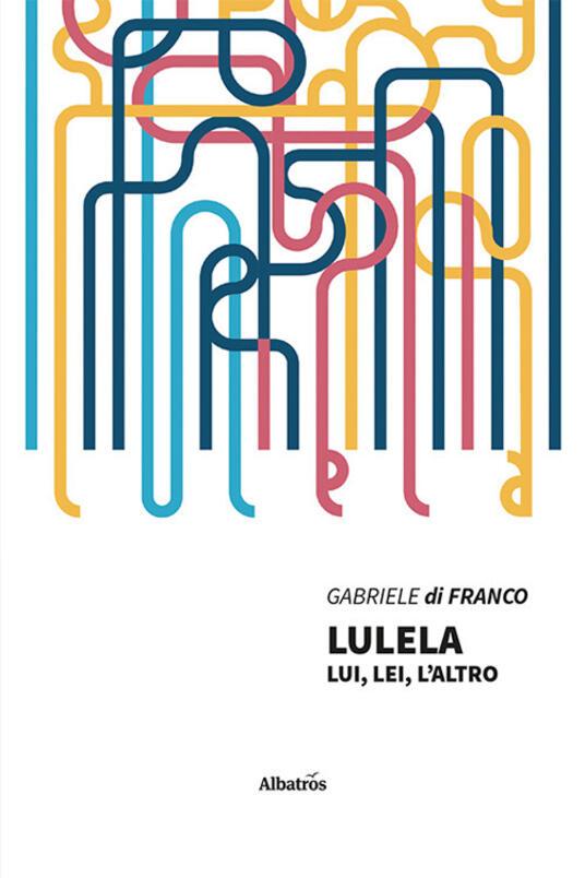Lulela. Lui, lei, l'altro - Gabriele Di Franco - copertina